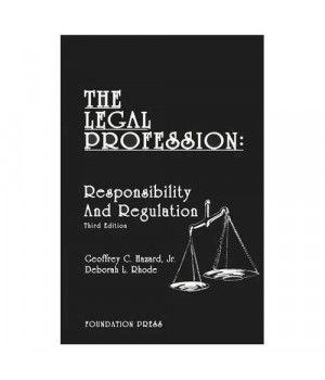 The Legal Profession: Responsibility and Regulation (University Casebook Series)