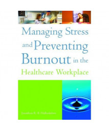 Managing Stress and Preventing Burnout in the Healthcare Workplace (American College of Healthcare Executives Management)