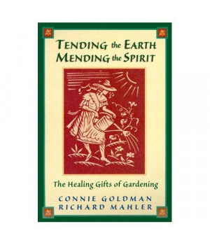 Tending the Earth Mending the Spirit: The Healing Gifts of Gardening