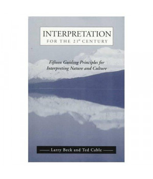 Interpretation for the 21st Century: Fifteen Guiding Principles for Interpreting Nature and Culture