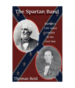 Spartan Band: Burnett's 13th Texas Cavalry in the Civil War (WAR AND THE SOUTHWEST)