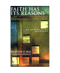 Faith Has Its Reasons : An Integrative Approach to Defending Christianity