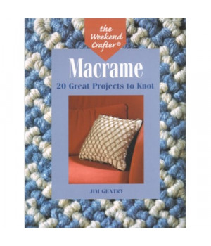 The Weekend Crafter: Macrame: 20 Great Projects to Knot