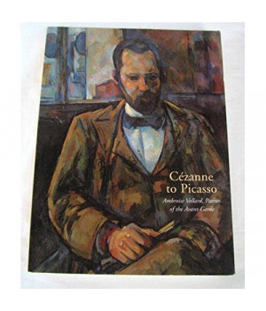 Cezanne to Picasso: Ambroise Vollard, Patron of the Avant-Garde.