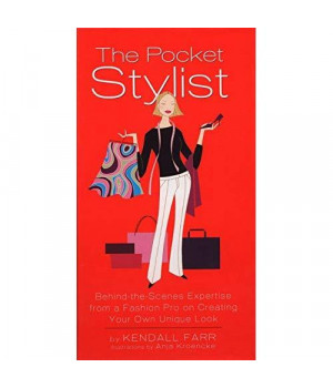 The Pocket Stylist: Behind-the-Scenes Expertise from a Fashion Pro on Creating Your Own Look