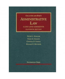 Gellhorn and Byse's Administrative Law: Cases and Comments, 11th Edition (University Casebook)