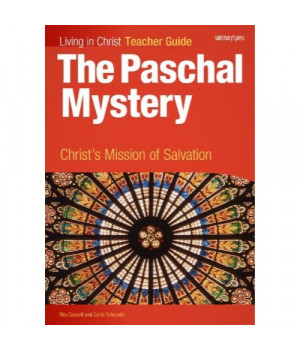 The Paschal Mystery: Christ's Mission of Salvation, Teacher's Guide (Living in Christ)
