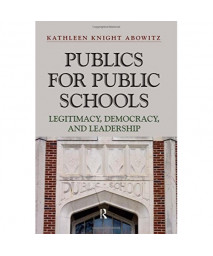 Publics for Public School: Legitimacy, Democracy, and Leadership