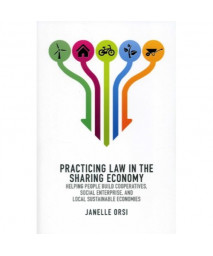 Practicing Law in the Sharing Economy: Helping People Build Cooperatives, Social Enterprise, and Local Sustainable Economies