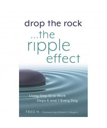 Drop the Rock--The Ripple Effect: Using Step 10 to Work Steps 6 and 7 Every Day
