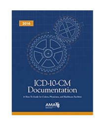 ICD-10-CM Documentation How to Guide Coders, Physicians & Healthcare Facilities 2016