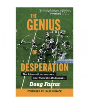 The Genius of Desperation: The Schematic Innovations that Made the Modern NFL