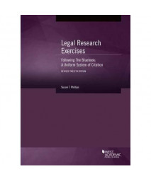 Legal Research Exercises Following The Bluebook: A Uniform System of Citation, 12th Revised (Coursebook)