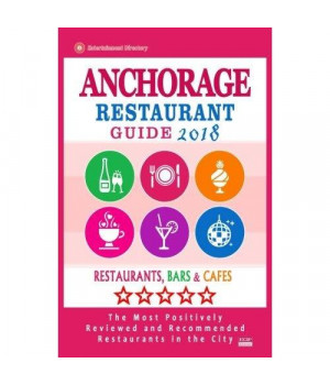 Anchorage Restaurant Guide 2018: Best Rated Restaurants in Anchorage, Alaska - Restaurants, Bars and Cafes Recommended for Visitors, 2018