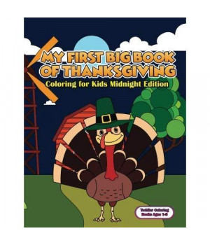 Toddler Coloring Books Ages 1-3: My First Big Book Of Thanksgiving Coloring For Kids Midnight Edition: Thanksgiving Coloring Book For Children, Turkeys, Native Americans And Delicious Foods And More!
