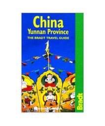 China: Yunnan Province: The Bradt Travel Guide (Bradt Travel Guide China: Yunnan Province)