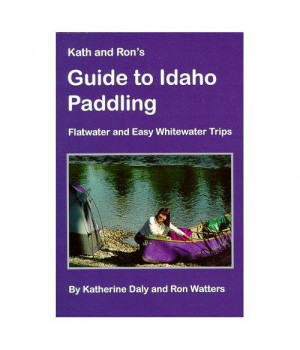 Kath & Ron's Guide to Idaho Paddling: Flatwater & Easy Whitewater Trips