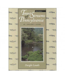 Trout Streams of Pennsylvania: An Angler's Guide, Third Edition