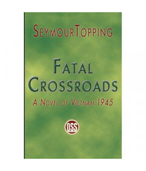 Fatal Crossroads: A Novel of Vietnam 1945