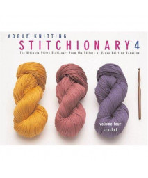 4: Vogue® Knitting Stitchionary™ Volume Four: Crochet: The Ultimate Stitch Dictionary from the Editors of Vogue® Knitting Magazine (Vogue Knitting Stitchionary Series)