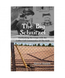 The Big Schnitzel: Outflanking the Corps with the Coffee-Call Commandos of the KAB (Army Days) (Volume 3)