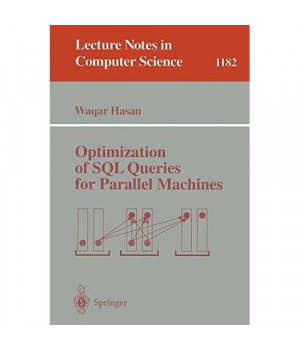 Optimization of SQL Queries for Parallel Machines (Lecture Notes in Computer Science)