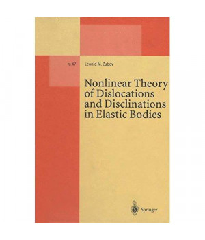 Nonlinear Theory of Dislocations and Disclinations in Elastic Bodies (Lecture Notes in Physics Monographs)