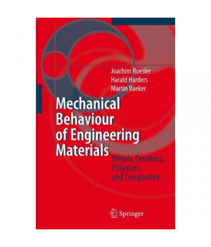Mechanical Behaviour of Engineering Materials: Metals, Ceramics, Polymers, and Composites