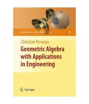 Geometric Algebra with Applications in Engineering (Geometry and Computing)