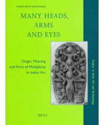 Many Heads, Arms and Eyes: Origin, Meaning, and Form of Multiplicity in Indian Art (Studies in Asian Art and Archaeology, V. 20)      (Hardcover)