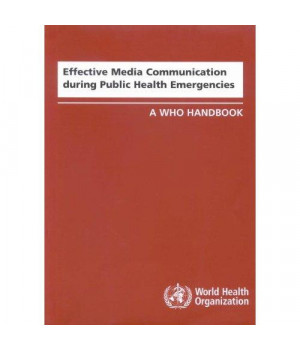 Effective Media Communication During Public Health Emergencies: A WHO Handbook
