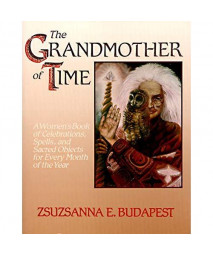 The Grandmother Of Time: A Woman'S Book Of Celebrations, Spells, And Sacred Objects For Every Month Of The Year