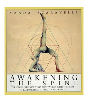 Awakening the Spine: The Stress-Free New Yoga that Works with the Body to Restore Health, Vitality and Energy