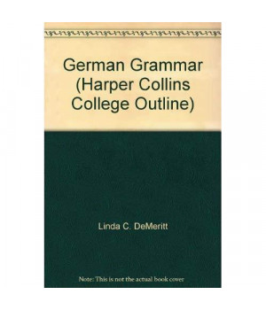 German Grammar (HARPERCOLLINS COLLEGE OUTLINE SERIES) (English and German Edition)