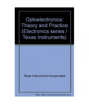 Optoelectronics: Theory and Practice (Texas Instruments electronics series)