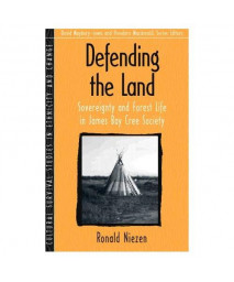 Defending the Land: Sovereignty and Forest Life in James Bay Cree Society (Part of the Cultural Survival Studies in Ethnicity and Change Series)