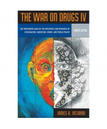 War on Drugs IV: The Continuing Saga of the Mysteries and Miseries of Intoxication, Addiction, Crime and Public Policy (4th Edition) (v. 4)