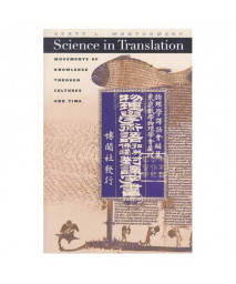 Science In Translation: Movements Of Knowledge Through Cultures And Time