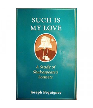 Such Is My Love: A Study Of Shakespeare'S Sonnets