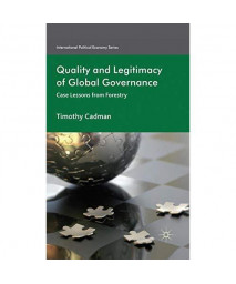 Quality And Legitimacy Of Global Governance: Case Lessons From Forestry (International Political Economy Series)