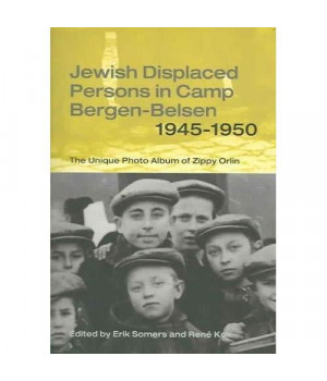 Jewish Displaced Persons In Camp Bergen-Belsen 1945-1950: The Unique Photo Album Of Zippy Orlin (Samuel and Althea Stroum Book)