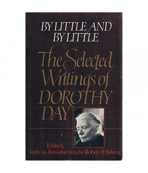 By Little & By Little: The Selected Writings of Dorothy Day