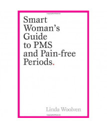 The Smart Woman's Guide to PMS and Pain-Free Periods