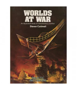 Worlds At War: An Illustrated Study of Interplanetary Conflict (Galactic Encounters)