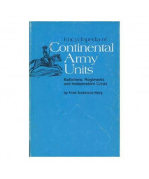 Encyclopedia of Continental Army Units: Battalions, Regiments and Independent Corps