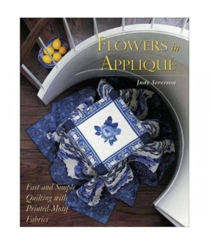 Flowers In Applique : Fast and Simple Quilting with Printed-Motif Fabrics