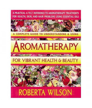 Aromatherapy for Vibrant Health & Beauty/a Practical A to Z Reference of Aromatherapy Treatments for Health, Skin, and Hair Problems Using Essential