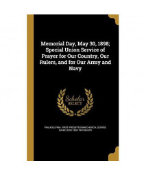 Memorial Day, May 30, 1898; Special Union Service of Prayer for Our Country, Our Rulers, and for Our Army and Navy