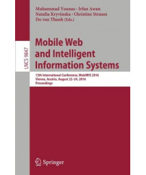 Mobile Web and Intelligent Information Systems: 13th International Conference, MobiWIS 2016, Vienna, Austria, August 22-24, 2016, Proceedings (Lecture Notes in Computer Science)