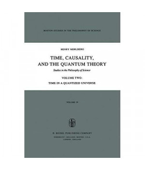 Time, Causality, and the Quantum Theory: Studies in the Philosophy of Science Volume Two Time in a Quantized Universe (Boston Studies in the Philosophy and History of Science)